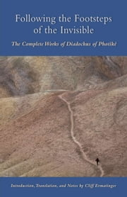 Following The Footsteps Of The Invisible - The Complete Works of Diadochus of Photikë ebook by Cliff Ermatinger