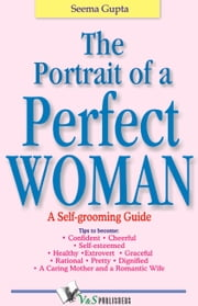 The Portrait of a Perfect Woman: A self grooming guide ebook by Seema Gupta