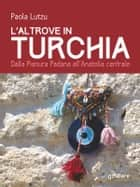 L'altrove in Turchia. Dalla Pianura Padana all'Anatolia centrale ebook by Paola Lutzu