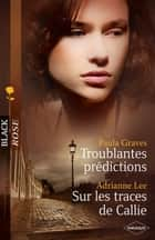Troublantes prédictions - Sur les traces de Callie ebook by Paula Graves, Adrianne Lee