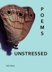 Poems Unstressed ebook by Bill Tarlin