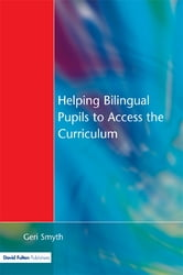 Helping Bilingual Pupils to Access the Curriculum ebook by Geri Smyth