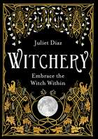 Witchery - Embrace the Witch Within ebook by Juliet Diaz