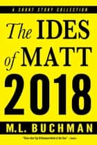 The Ides of Matt 2018 ebook by M. L. Buchman