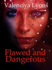Flawed and Dangerous #1 ebook by Valenciya Lyons