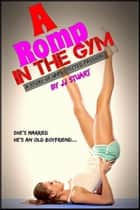 A Romp in the Gym (A Story of Unprotected Passion) ebook by JJ Stuart