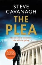 The Plea - Eddie Flynn Book 2 ebook by Steve Cavanagh