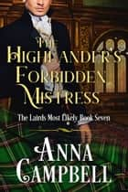 The Highlander's Forbidden Mistress: The Lairds Most Likely Book 7 ebook by Anna Campbell