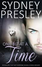 One Bit at a Time ebook by Sydney Presley