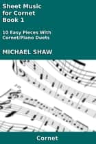 Sheet Music for Cornet: Book 1 ebook by Michael Shaw