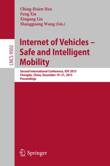 Internet of Vehicles - Safe and Intelligent Mobility - Second International Conference, IOV 2015, Chengdu, China, December 19-21, 2015, Proceedings ebook by