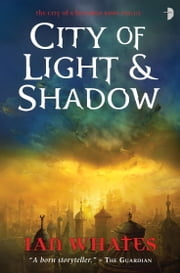 City of Light and Shadow - City of a Hundred Rows, Book 3 ebook by Ian Whates