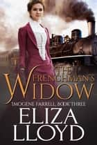 The Frenchman's Widow - Imogene Farrell, #3 ebook by Eliza Lloyd