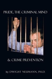 Pride, the Criminal Mind, & Crime Prevention ebook by Dwight Neumann, Ph.D.