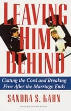 Leaving Him Behind ebook by Sandra S. Kahn