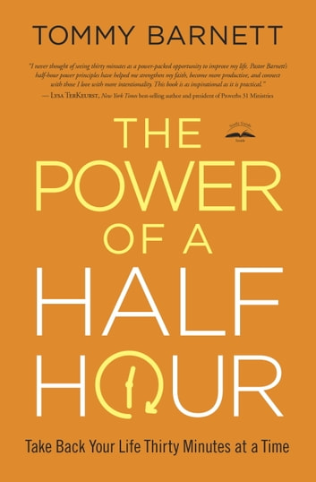 The Power of a Half Hour - Take Back Your Life Thirty Minutes at a Time ebook by Tommy Barnett
