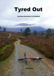 Tyred Out, Cycling Adventures In Scotland ebook by David Blair