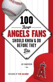 100 Things Angels Fans Should Know & Do Before They Die ebook by Joe Haakenson,Tim Salmon