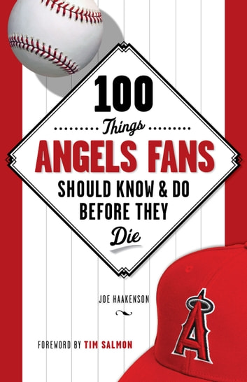 100 Things Angels Fans Should Know & Do Before They Die ebook by Joe Haakenson