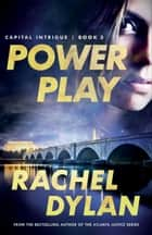 Power Play (Capital Intrigue Book #3) ebook by Rachel Dylan