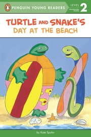 Turtle and Snake's Day at the Beach ebook by Kate Spohn,Kate Spohn,Karl Jones