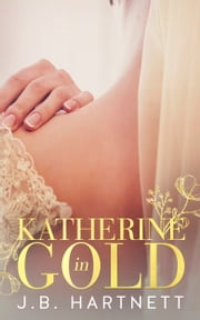 Katherine in Gold ebook by J.B. Hartnett