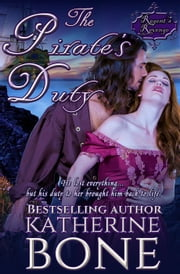 The Pirate's Duty - The Regent's Revenge Series, #3 ebook by Katherine Bone