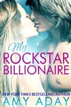 My Rockstar Billionaire (Billionaire Romance #1) - Billionaire Romance, #1 ebook by Amy Aday