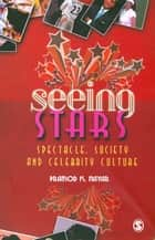 Seeing Stars - Spectacle, Society and Celebrity Culture ebook by Pramod K Nayar