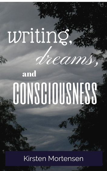 Writing, Dreams, and Consciousness ebook by Kirsten Mortensen