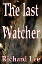 The Last Watcher ebook by Richard Lee