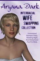 Interracial Wife Swapping Collection ebook by Aryana Dark