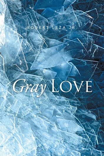 Gray Love ebook by Robert Leza Jr.