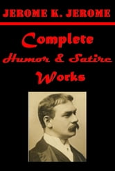 Complete Humor & Satire ebook by Jerome K. Jerome