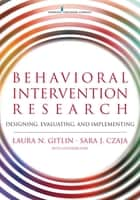 Behavioral Intervention Research ebook by Dr. Laura Gitlin, PhD,Dr. Sara Czaja, PhD