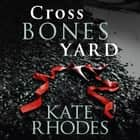 Crossbones Yard - Alice Quentin 1 audiobook by Kate Rhodes