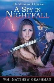 A Spy in Nightfall ebook by Wm. Matthew Graphman