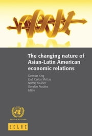 The Changing Nature of Asian-Latin American Economic Relations ebook by United Nations,Economic Commission for Latin America and the Caribbean (ECLAC)