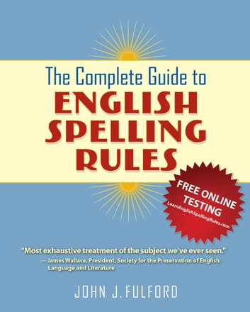 The Complete Guide to English Spelling Rules ebook by John Fulford