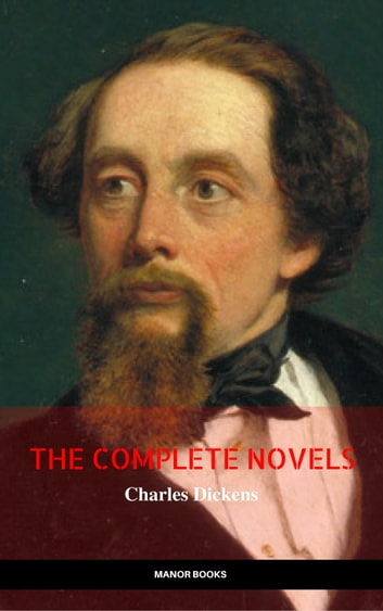 Charles Dickens: The Complete Novels (The Greatest Writers of All Time) ebook by Charles Dickens,Manor  Books