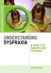 Understanding Dyspraxia - A Guide for Parents and Teachers ebook by Maureen Boon