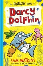 The Fintastic Diary of Darcy Dolphin ebook by Sam Watkins, Vicky Barker