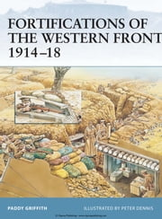 Fortifications of the Western Front 1914–18 ebook by Paddy Griffith,Peter Dennis