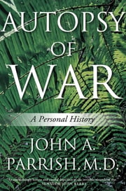 Autopsy of War - A Personal History ebook by John A. Parrish