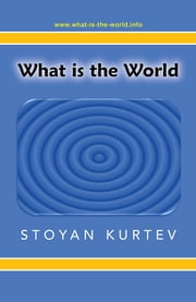 What is the World ebook by Stoyan Kurtev