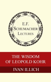 The Wisdom of Leopold Kohr Ebook di Ivan Illich,Hildegarde Hannum