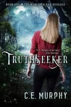 Truthseeker - The Worldwalker Duology ebook by C.E. Murphy