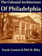 The Colonial Architecture of Philadelphia ebook by Frank Cousins, Phil M. Riley