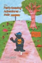 The Fairly Amazing Adventures of Mole - Children's Story ebook by Leanne Kendall, K.T. Baker