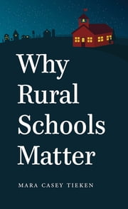 Why Rural Schools Matter ebook by Mara Casey Tieken